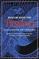 Researching the Presidency: Vital Questions, New Approaches (Pitt Series in Policy and Institutional Studies)
