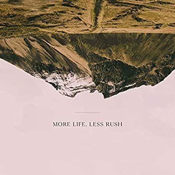 More Life, Less Rush