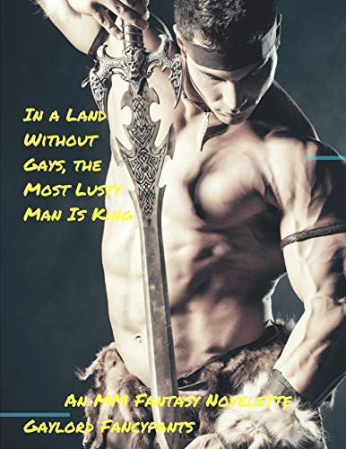In a Land Without Gays, the Most Lusty Man Is King: An MM Fantasy Novelette
