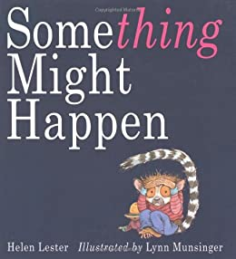 Something Might Happen by [Helen Lester, Lynn Munsinger]