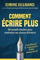 Comment écrire plus: 50 conseils d'auteur pour maximiser vos séances d'écriture (L'écrivain professionnel) (French Edition)