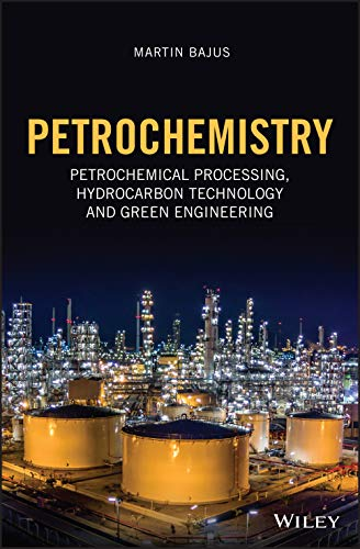 Petrochemistry: Petrochemical Processing, Hydrocarbon Technology and GreenEngineering