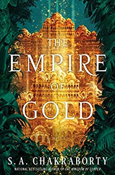 The Empire of Gold: A Novel (The Daevabad Trilogy Book 3) by [S. A. Chakraborty]
