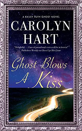 Ghost Blows a Kiss (A Bailey Ruth Ghost Novel Book 10) by [Carolyn Hart]