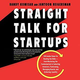 Straight Talk for Startups     100 Insider Rules for Beating the Odds - From Mastering the Fundamentals to Selecting Investors, Fundraising, Managing Boards, and Achieving Liquidity              By:                                                                                                                                 Randy Komisar,                                                                                        Jantoon Reigersman                               Narrated by:                                                                                                                                 Randy Komisar                      Length: 7 hrs and 30 mins     8 ratings     Overall 4.5