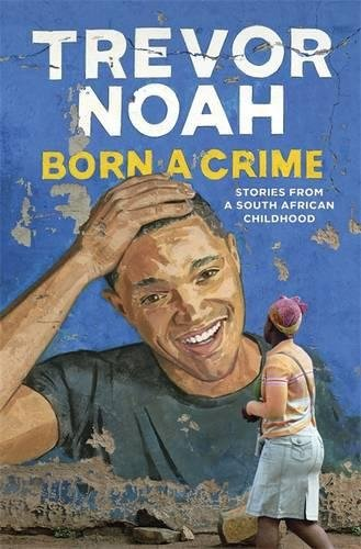 Born A Crime: Stories from a South African Childhoodの詳細を見る