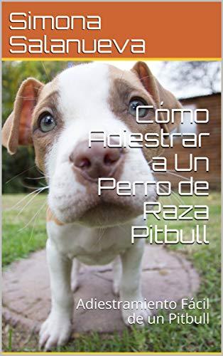 Cómo Adiestrar a Un Perro de Raza Pitbull : Adiestramiento Fácil de un Pitbull