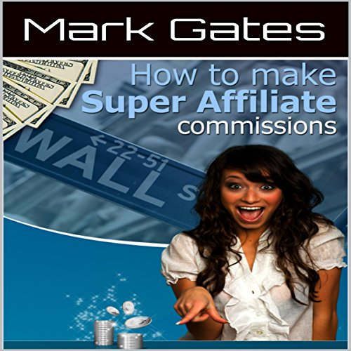 How to Make Super Affiliate Commissions cover art