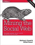 Mining the Social Web, 3e: Data Mining Facebook, Twitter, LinkedIn, Google+, GitHub, and More