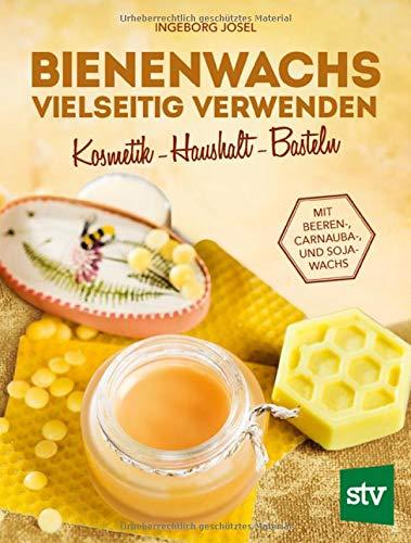 Bienenwachs vielseitig verwenden: Kosmetik - Haushalt - Basteln, Mit Beeren-, Carnauba-, und Sojawachs: Kosmetik - Haushalt - Pflege, Mit Beeren-, Carnauba-, und Sojawachs