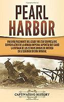 Pearl Harbor: Una Guía Fascinante del Ataque Militar Sorpresa del Servicio Aéreo de la Armada Imperial Japonesa que Causó la Entrada de los Estados Unidos de América en la Segunda Guerra Mundial