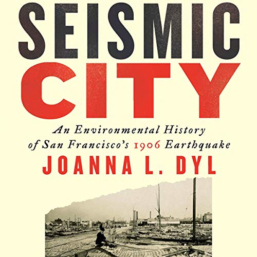 Seismic City     An Environmental History of San Francisco's 1906 Earthquake              By:                                                                                                                                 Joanna L. Dyl                               Narrated by:                                                                                                                                 Ginger White                      Length: 13 hrs and 11 mins     Not rated yet     Overall 0.0