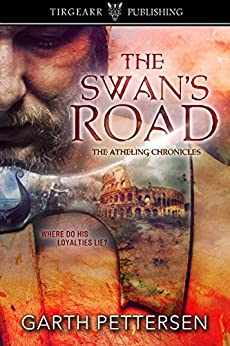 The Swan's Road: The Atheling Chronicles: #1 by [Garth Pettersen]