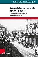 Osterreich-ungarns Imperiale Herausforderungen: Nationalismen Und Rivalitaten Im Habsburgerreich Um 1900 (Schriften Aus Der Max Weber Stiftung)