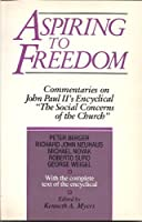 """Aspiring to Freedom: Commentaries on John Paul II's Encyclical """"The Social Concerns of the Church"""""""