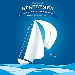 Gentlemen segeln nicht gegen den Wind     Atlantik, Nord- und Ostsee              Autor:                                                                                                                                 Paul Werner                               Sprecher:                                                                                                                                 Paul Werner                      Spieldauer: 7 Std. und 10 Min.     23 Bewertungen     Gesamt 3,9