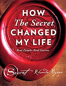 How The Secret Changed My Life: Real People. Real Stories. by [Rhonda Byrne]