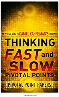 Thinking, Fast And Slow Pivotal Points - The Pivotal Guide to Daniel Kahneman's Celebrated Book: 12