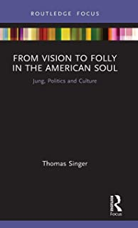 From Vision to Folly in the American Soul: Jung, Politics and Culture