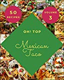 Oh! Top 50 Mexican Taco Recipes Volume 3: Keep Calm and Try Mexican Taco Cookbook