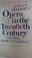 Opera in the Twentieth Century: Sacred, Profane, Godot 0195022882 Book Cover