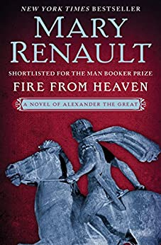 Fire from Heaven (Alexander the Great series Book 1) by [Mary Renault]