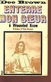 ENTERRE MON COEUR A WOUNDED KNEE - LA LONGUE MARCHE DES INDIENS VERS LA MORT.