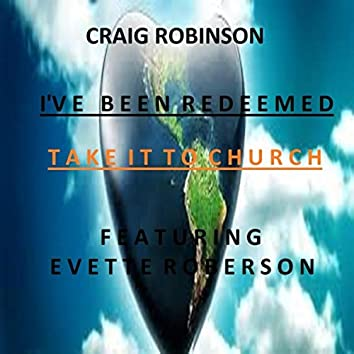I've Been Redeemed (Take It to Church) [feat. Evette Roberson]