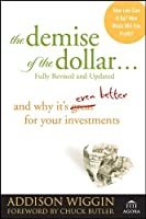 The Demise of the Dollar...: And Why It's Even Better for Your Investments (Agora Series)