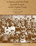 A History of the New York Juvenile Asylum and Its Orphan Trains: Volume Four: Companies Sent West (1880-1887)