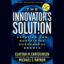 Read The Innovators Solution Creating And Sustaining Successful Growth By Clayton M Christensen