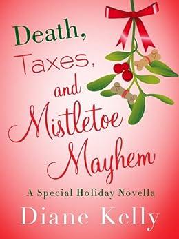Death, Taxes, and Mistletoe Mayhem: A Holiday Novella (A Tara Holloway Novel) by [Diane Kelly]
