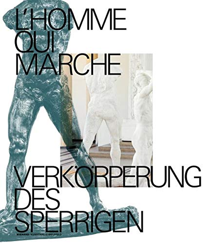 L'homme qui marche. Verkörperung des Sperrigen: Katalog zur Ausstellung in der Kunsthalle Bielefeld 2019/2020