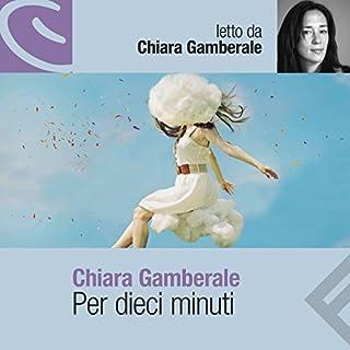 Per dieci minuti                   Di:                                                                                                                                 Chiara Gamberale                               Letto da:                                                                                                                                 Chiara Gamberale                      Durata:  4 ore e 39 min     413 recensioni     Totali 4,3