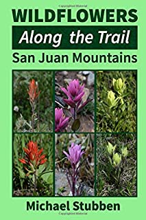 Wildflowers Along the Trail: San Juan Mountains (Volume 2)