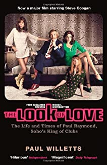 The Look Of Love - The Life And Times Of Paul Raymond, Soho's King Of Clubs