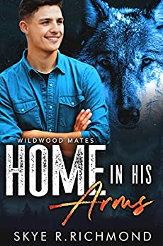 Home In His Arms (Wildwood Mates Book 2) by [Skye R. Richmond]