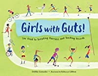 Girls with Guts!: The Road to Breaking Barriers and Bashing Records