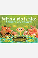Being a Pig Is Nice: A Child's-Eye View of Manners Hardcover