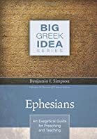Ephesians: An Exegetical Guide for Preaching and Teaching (Big Greek Idea)
