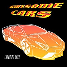Awesome Cars Coloring Book: Adult & Kids Coloring Pages Filled With Luxury Cars, Oldtimers, Classic Automobiles, Sedans, American Muscle Cars, Dream ... Cars, Convertibles (Happy Coloring for Boys)
