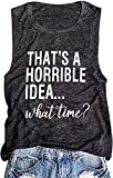 Thats A Horrible Idea What Time Tank Top for Womens Funny Drinking Party Shirt Short Sleeve Top Tee Blouse Gray