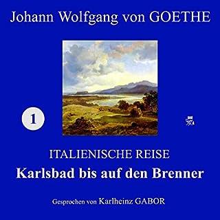 Karlsbad bis auf den Brenner     Italienische Reise 1              Autor:                                                                                                                                 Johann Wolfgang von Goethe                               Sprecher:                                                                                                                                 Karlheinz Gabor                      Spieldauer: 33 Min.     5 Bewertungen     Gesamt 4,6
