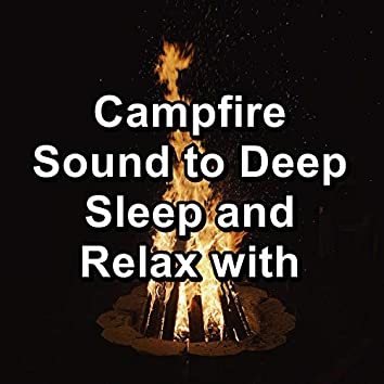 Campfire Sound to Deep Sleep and Relax with