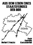 AUS DEM LEBEN EINES STAATSFEINDES DER DDR