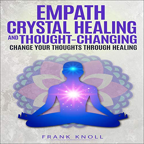 Empath Crystal Healing and Thought-Changing cover art