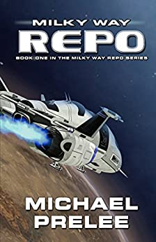 Milky Way Repo: Book One in The Milky Way Repo Series by [Michael Prelee]