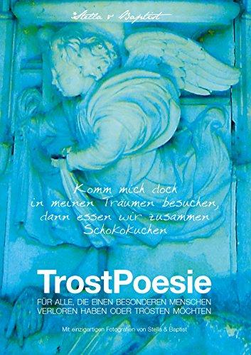 Buch TrostPoesie - Komm mich doch in meinen Träumen besuchen, dann essen wir zusammen Schokokuchen. ISBN 978-3-9818977-0-8 Umfang: 72 Seiten, Hardcover, hochwertiger Farbdruck, DIN A4. Trost + Trauer