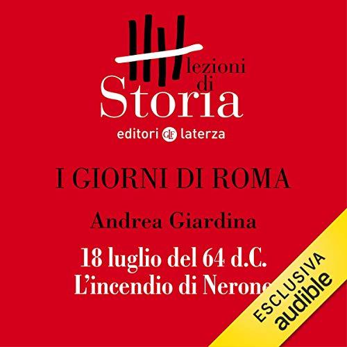 I giorni di Roma - 18 luglio dell'anno 64 d.C. L'incendio di Nerone audiobook cover art
