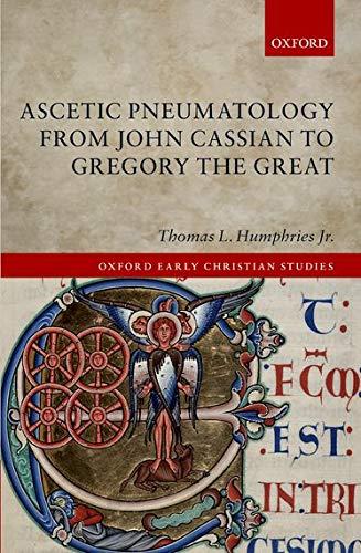 Humphries  J: Ascetic Pneumatology from John Cassian to Greg (Oxford Early Christian Studies)